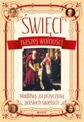 Święci naszej wolności Modlitwy za przyczyną polskich świętych - Hubert Wołącewicz | mała okładka