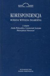 Korespondencja Romana Witolda Ingardena Z dziejów Studia Philosophica Commentarii Societatis Philosophicae Polonorum - Ingarden Roman Witold | mała okładka