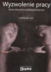 Wyzwolenie pracy Nowa ekonomia postkapitalistyczna - Aleksander Kisil | mała okładka
