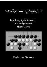 Myśląc nie zgłupiejesz 6-7 kyu - Mateusz Surma | mała okładka