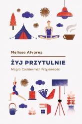 Żyj przytulnie Magia Codziennych Przyjemności - Melissa Alvarez | mała okładka