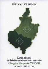 Zarys historii oddziałów żandarmerii i taborów Okręgów Korpusów VII i VIII w latach 1919-1939 - Przemysław Dymek | mała okładka
