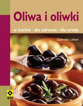 Oliwa i oliwki W kuchni, dla zdrowia, dla urody - Gabriele Lehari | mała okładka