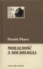 Moralność a socjologia - Patrick Pharo | mała okładka