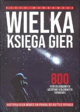Wielka Księga Gier 800 niepublikowanych wcześniej kolorowych fotografii - Piotr Mańkowski | mała okładka