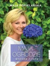 Maja w ogrodzie Wiosna / lato - Maja Popielarska   mała okładka