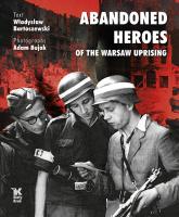 Abandoned Heroes of The Warsaw Uprising - Władysław Bartoszewski | mała okładka