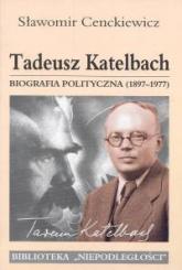 Tadeusz Katelbach Biografia polityczna 1897-1977 - Sławomir Cenckiewicz | mała okładka