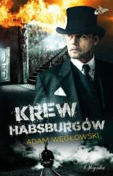 Krew Habsburgów - Adam Węgłowski | mała okładka
