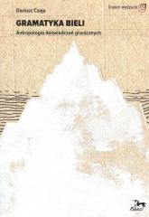 Gramatyka bieli - Dariusz Czaja | mała okładka