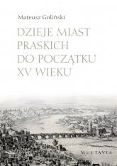 Dzieje miast praskich do początku XV wieku - Mateusz Goliński | mała okładka
