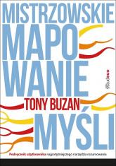 Mistrzowskie mapowanie myśli Podręcznik użytkownika najpotężniejszego narzędzia rozumowania - Tony Buzan | mała okładka