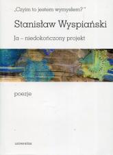 Czyim to jestem wymysłem Ja niedokończony projekt poezje - Stanisław Wyspiański | mała okładka
