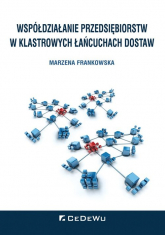 Współdziałanie przedsiębiorstw w klastrowych łańcuchach dostaw - Marzena Frankowska | mała okładka