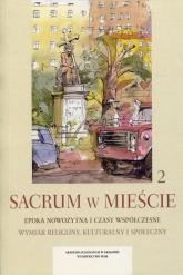 Sacrum w mieście 2 Epoka nowożytna i czasy współczesne Wymiar religijny, kulturalny i społeczny -  | mała okładka