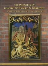 Średniowieczny kościół na Skałce w Krakowie w świetle badań interdyscyplinarnych -  | mała okładka
