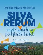 Silva rerum czyli łacina hasa po łąkach i lasach - Monika Miazek-Męczyńska | mała okładka