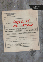 Czytelnik ocenzurowany Literatura w kryptotekstach – recenzjach cenzorskich okresu stalinizmu - Anna Wiśniewska-Grabarczyk   mała okładka
