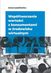 Współtworzenie wartości z konsumentami w środowisku wirtualnym - Anna Łaszkiewicz | mała okładka