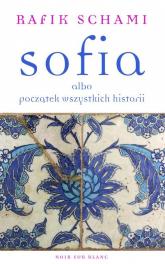 Sofia albo początek wszystkich historii - Rafik Schami | mała okładka