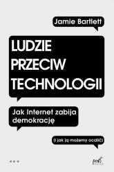Ludzie przeciw technologii Jak internet zabija demokrację (i jak ją możemy ocalić) - Jamie Bartlett | mała okładka
