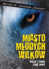 Miasto młodych wilków Część druga Walka z Temidą - Mariusz Sz. Szlachet | mała okładka