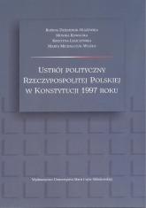 Ustrój polityczny Rzeczypospolitej Polskiej w Konstytucji 1997 roku - Dziemidok-Olszewska Bożena, Kowalska Monika, Leszczyńska Krystyna, Michalczuk-Wlizło Marta | mała okładka