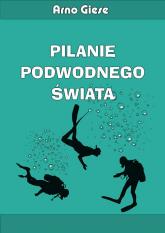 Pilanie podwodnego świata - Arno Giese | mała okładka