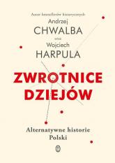Zwrotnice dziejów Alternatywne historie Polski - Chwalba Andrzej, Harpula Wojciech | mała okładka