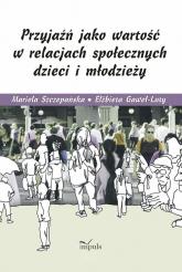 Przyjaźń jako wartość w relacjach społecznych dzieci i młodzieży - Szczepańska Mariola, Gaweł-Luty Elżbieta | mała okładka