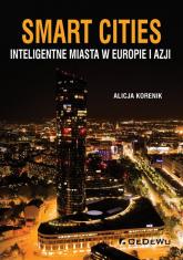 Smart Cities Inteligentne miasta w Europie i Azji - Alicja Korenik | mała okładka