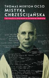 Mistyka chrześcijańska Trzynaście spotkań ze słynnym trapistą - Thomas Merton | mała okładka