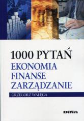 1000 pytań Ekonomia finanse zarządzanie - Grzegorz Wałęga | mała okładka