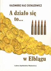 A działo się to... w Elblągu - Kaz Ostaszewicz Kazimierz   mała okładka
