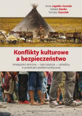 Konflikty kulturowe a bezpieczeństwo Mniejszości etniczne — ludy tubylcze — uchodźcy w przestrzeni postkomunistycznej - Jagiełło-Szostak Anna, Sienko Natalia, Szyszl | mała okładka