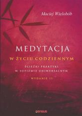 Medytacja w życiu codziennym Ścieżki praktyki w sufizmie uniwersalnym. Wydanie II - Wielobób Maciej | mała okładka