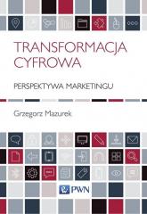 Transformacja cyfrowa perspektywa marketingu - Grzegorz Mazurek | mała okładka