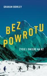 Bez powrotu Życie i śmierć na K2 - Bowley Graham | mała okładka