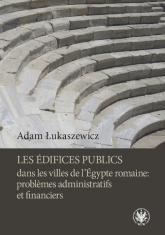 Les édifices publics dans les villes de l'Égypte romaine: problemes administratifs et financiers - Adam Łukaszewicz | mała okładka