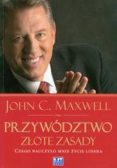 Przywództwo Złote zasady Czego nauczyło mnie życie lidera - Maxwell John C. | mała okładka