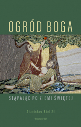 Ogród Boga Stąpając po Ziemi Świętej - Stanisław Biel | mała okładka