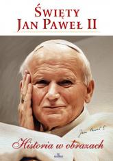 Święty Jan Paweł II Historia w obrazach - Robert Szybiński | mała okładka