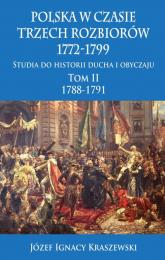 Polska w czasie trzech rozbiorów, 1772-1799 Tom II 1788-1791 - Kraszewski Józef Ignacy | mała okładka