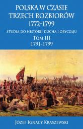 Polska w czasie trzech rozbiorów, 1772-1799 Tom III 1791-1799 - Kraszewski Józef Ignacy | mała okładka