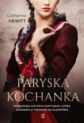 Paryska kochanka Prawdziwa historia kurtyzany, która zbudowała imperium na kłamstwie - Catherine Hewitt | mała okładka