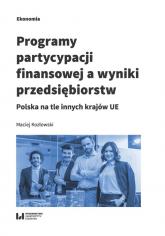 Programy partycypacji finansowej a wyniki przedsiębiorstw Polska na tle innych krajów UE - Maciej Kozłowski | mała okładka