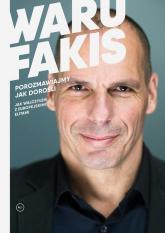 Porozmawiajmy jak dorośli Jak walczyłem z europejskimi elitami - Janis Warufakis | mała okładka