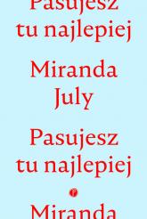 Pasujesz tu najlepiej - Miranda July | mała okładka