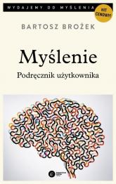 Myślenie Podręcznik użytkownika - Bartosz Brożek | mała okładka