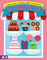 Bawię się przyklejam dekoruję W cukierni -  | mała okładka